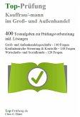 Top-Prüfung Kauffrau/Kaufmann im Groß- und Außenhandel - 400 Testaufgaben zur Prüfungsvorbereitung inkl. Lösungen