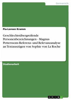 Geschlechtsübergreifende Personenbezeichnungen - Magnus Petterssons Referenz- und Relevanzanalyse an Textauszügen von Sophie von La Roche - Kramm, Pia-Loreen