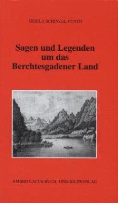 Sagen und Legenden um das Berchtesgadener Land