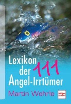 Lexikon der 111 Angel-Irrtümer - Wehrle, Martin