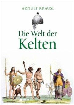 Die Welt der Kelten - Krause, Arnulf