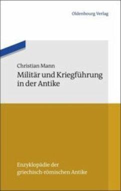 Militär und Kriegführung in der Antike - Mann, Christian