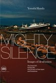 Mighty Silence Images of Destruction: The Great Earthquake and Tsunami of East Japan