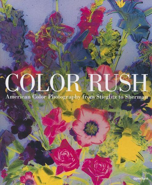 Color Rush American Color Photography From Stieglitz To Sherman Von Katherine A Bussard Lisa Hostetler Englisches Buch Bücher De