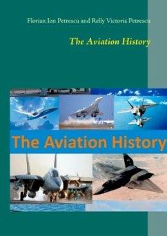 The Aviation History - Petrescu, Florian Ion; Petrescu, Relly Victoria