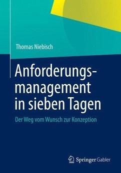 Anforderungsmanagement in sieben Tagen - Niebisch, Thomas