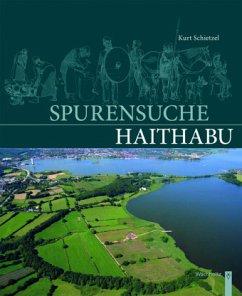 Spurensuche Haithabu - Schietzel, Kurt