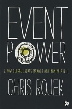 Event Power: How Global Events Manage and Manipulate - Rojek, Chris