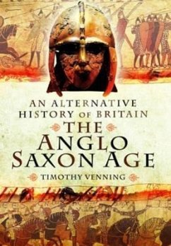 Alternative History of Britain: The Anglo Saxon Age - Venning, Timothy