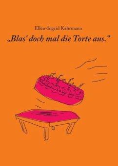 Blas doch mal die Torte aus - Kahrmann, Ellen-Ingrid