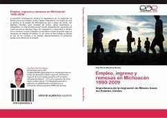 Empleo, ingreso y remesas en Michoacán 1990-2009 - Ramírez Rosas, Ana Rosa