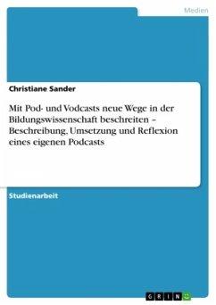 Mit Pod- und Vodcasts neue Wege in der Bildungswissenschaft beschreiten - Beschreibung, Umsetzung und Reflexion eines eigenen Podcasts - Sander, Christiane