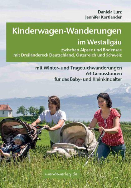 Kinderwagen-Wanderungen im Westallgäu zwischen Alpsee und Bodensee & Dreiländereck Deutschland, Österreich und Schweiz - Lurz, Daniela; Kortländer, Jennifer