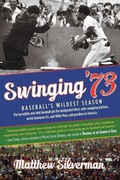 Swinging '73: Baseball's Wildest Season - Silverman, Matthew