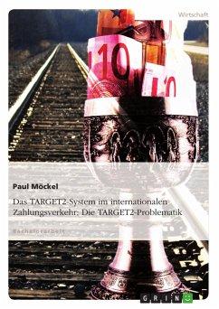 Das TARGET2-System im internationalen Zahlungsverkehr: Die TARGET2-Problematik - Möckel, Paul