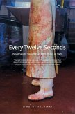 Every Twelve Seconds - Industrialized Slaughter and the Politics of Sight