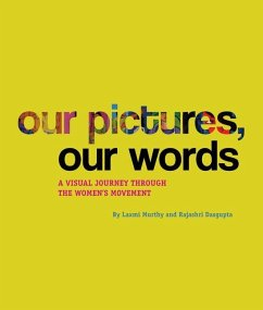 Our Pictures, Our Words: A Visual Journey Through the Women's Movement - Murthy, Laxmi; Dasgupta, Rajashri