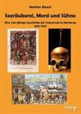 Seeräuberei, Mord und Sühne - Eine 700-jährige Geschichte der Todesstrafe in Hamburg 1292-1949