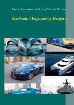 Mechanical Engineering Design I - Petrescu, Florian Ion; Petrescu, Relly Victoria