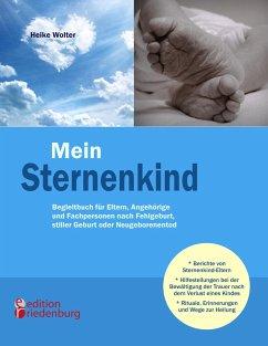 Mein Sternenkind - Begleitbuch für Eltern, Angehörige und Fachpersonen nach Fehlgeburt, stiller Geburt oder Neugeborenentod - Wolter, Heike