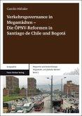 Verkehrsgovernance in Megastädten - Die ÖPNV-Reformen in Santiago de Chile und Bogotá