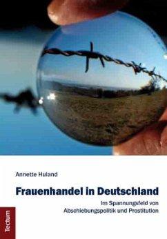 Frauenhandel in Deutschland - Huland, Annette