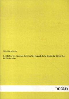 Der Einfluss der römischen Kultur auf die germanische im Spiegel der Hügelgräber des Niederrheins - Kiekebusch, Albert