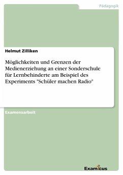 """Möglichkeiten und Grenzen der Medienerziehung an einer Sonderschule für Lernbehinderte am Beispiel des Experiments """"Schüler machen Radio"""""""