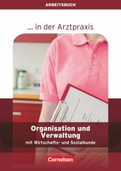 Organisation und Verwaltung in der Arztpraxis. ...