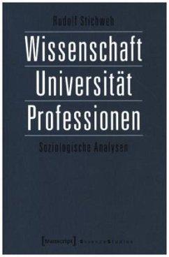 Wissenschaft, Universität, Professionen - Stichweh, Rudolf