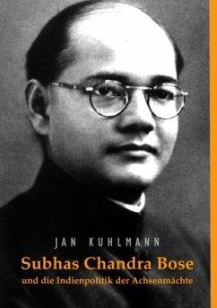 Subhas Chandra Bose und die Indienpolitik der Achsenmächte