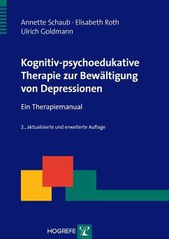 Kognitiv-psychoedukative Therapie zur Bewältigung von Depressionen - Schaub, Annette; Roth, Elisabeth; Goldmann, Ulrich