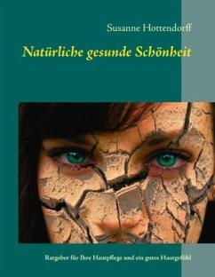 Natürliche gesunde Schönheit - Hottendorff, Susanne