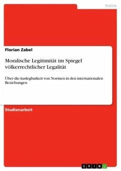 Moralische Legitimität im Spiegel völkerrechtlicher Legalität - Zabel, Florian
