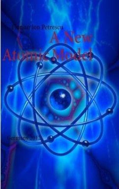 A New Atomic Model - Petrescu, Florian Ion