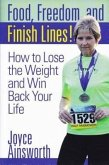 Food, Freedom, and Finish Lines!: How to Lose the Weight and Win Back Your Life