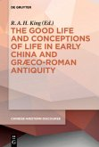 The Good Life and Conceptions of Life in Early China and Graeco-Roman Antiquity