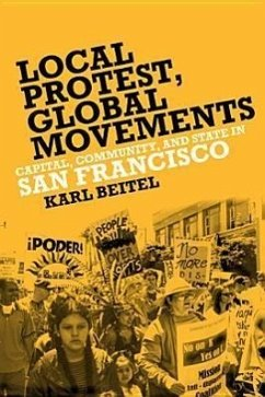 Local Protests, Global Movements: Capital, Community, and State in San Francisco - Beitel, Karl
