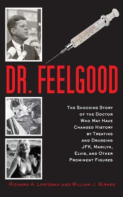 Dr. Feelgood: The Shocking Story of the Doctor Who May Have Changed History by Treating and Drugging Jfk, Marilyn, Elvis, and Other - Lertzman, Richard A.; Birnes, William J.