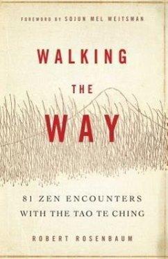 Walking the Way: 81 Zen Encounters with the Tao Te Ching - Rosenbaum, Robert