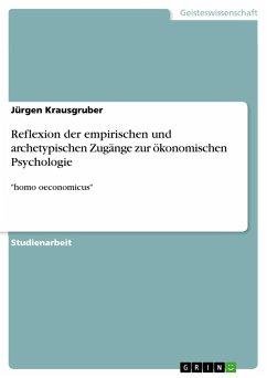 Reflexion der empirischen und archetypischen Zugänge zur ökonomischen Psychologie - Krausgruber, Jürgen