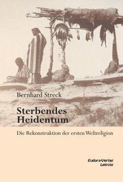Sterbendes Heidentum - Streck, Bernhard