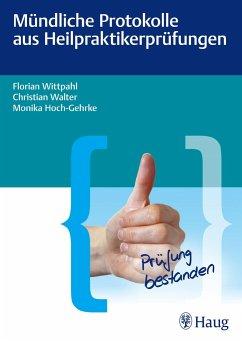 Mündliche Protokolle aus Heilpraktikerprüfungen - Wittpahl, Florian; Walter, Christian; Hoch-Gehrke, Monika