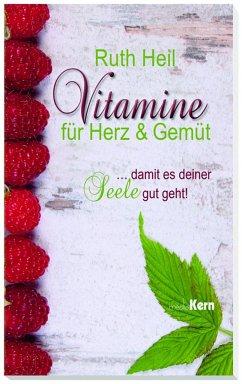 Vitamine für Herz und Gemüt - Heil, Ruth