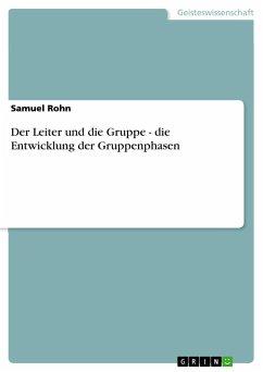 Der Leiter und die Gruppe - die Entwicklung der Gruppenphasen - Rohn, Samuel