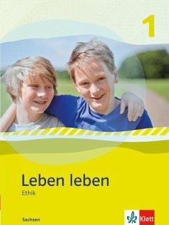 Leben leben - Neubearbeitung. Ethik - Ausgabe für Sachsen. Schülerbuch 5.-6. Klasse Bd.1