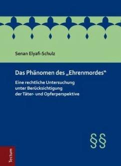 Das Phänomen des 'Ehrenmordes' - Elyafi-Schulz, Senan