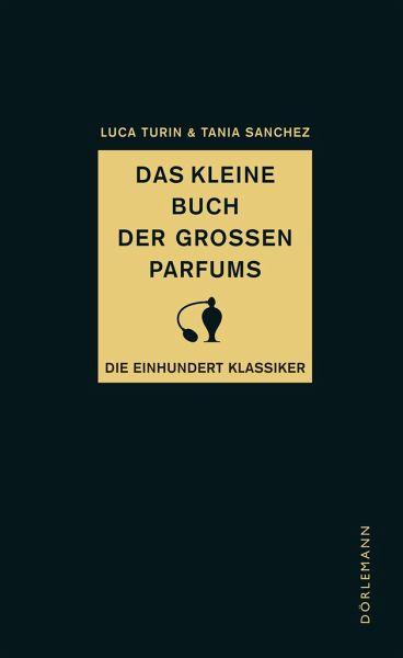 Das kleine Buch der großen Parfums - Turin, Luca; Sanchez, Tania