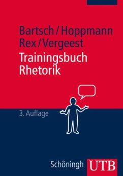 Trainingsbuch Rhetorik - Bartsch, Tim-Christian; Hoppmann, Michael; Rex, Bernd F.; Vergeest, Markus