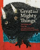 """""""great and Mighty Things"""": Outsider Art from the Jill and Sheldon Bonovitz Collection"""